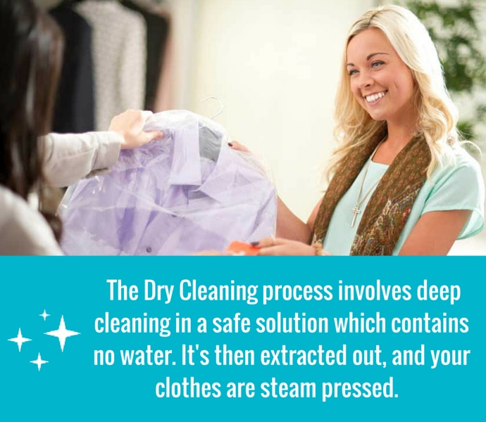 Dry cleaning involves deep cleaning in a safe solution, the solution is extracted out, then your clothes are steam pressed. The entire cleaning process contains no water, only a solution, which is excellent at removing your most common stains.